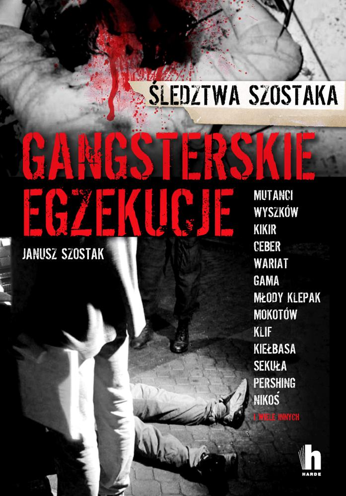 Gangsterskie egzekucje. Janusz Szostak